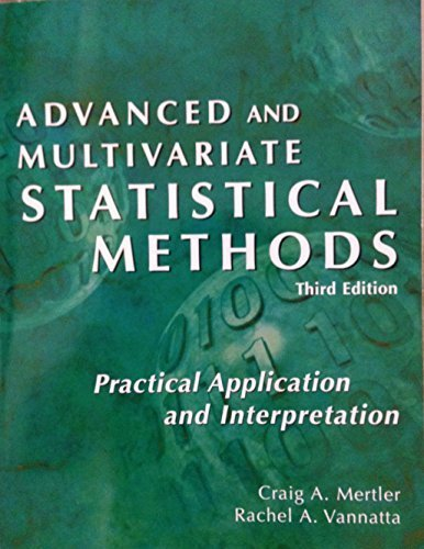 Read Online Advanced and Multivariate Statistical Methods: Practical Application and Interpretation 3rd edition by Craig A. Mertler, Rachel A. Vannatta (2004) Paperback pdf epub