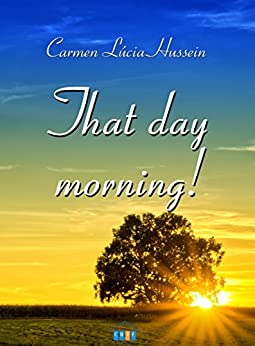 That Day Morning! (English Edition) por [Hussein, Carmen Lúcia]