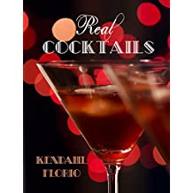 Real Cocktails: Classic and Contemporary Drinks for the Real Foodie