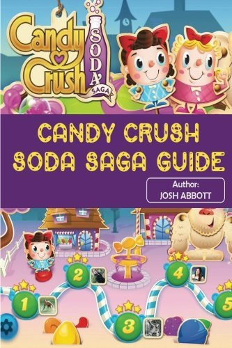 Candy Crush Soda Saga Guide: Beat Levels and Get Tons of Lives! by Josh Abbott (2015-09-26)