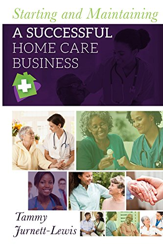 Care Successful - Starting and Maintaining A Successful Home Care Business