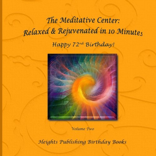 The Meditative Center: Relaxed & Rejuvenated in 10 Minutes Happy 72nd Birthday!: Exceptionally beautiful birthday gift, in Novelty & More, brief ... birthday card, in Office, in All Departments