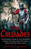img - for The Crusades: A Historical Look At The Crusades Across The Ages And The Fierce Battle For The Holy Land book / textbook / text book