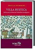 Villa rustica: Leben und Arbeiten auf römischen Landgütern