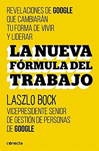 La nueva formula del trabajo (Spanish Edition) by Laszlo Bock (2015-09-15)