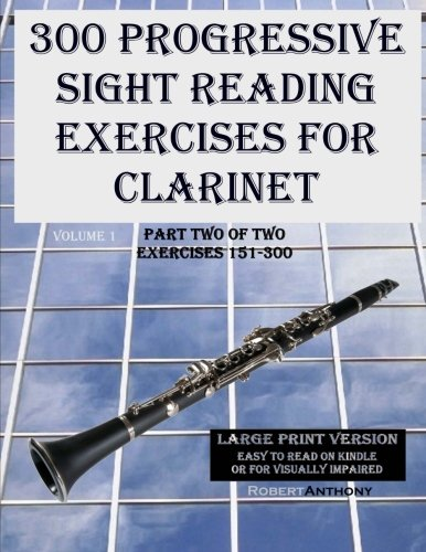 300 Progressive Sight Reading Exercises for Clarinet Large Print Version: Part Two of Two, Exercises 151-300 (Volume ()