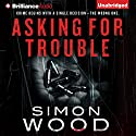 Asking for Trouble Audiobook by Simon Wood Narrated by Luke Daniels, Amy McFadden