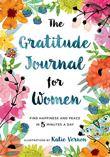 The Gratitude Journal for Women: Find Happiness and Peace in 5 Minutes a Day