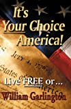 It's Your Choice America!, William Garlington, 1937952576