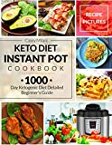 Keto Diet Instant Pot Cookbook: 1000 Day Ketogenic Diet Detailed Beginner's Guide: Low-Carb Keto Cookbook: Ketogenic Diet Recipe Book: Easy Keto Diet Recipes: Keto Meal Prep