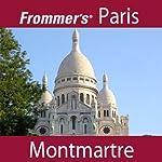Frommer's Paris: Montmartre Walking Tour | Myka Del Barrio