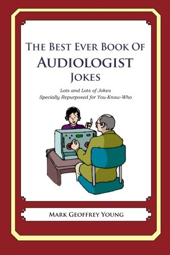 The Best Ever Book of Audiologist Jokes: Lots and Lots of Jokes Specially Repurposed for You-Know-Who