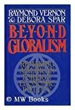 Beyond Globalism : Remaking American Foreign Economic Policy, Vernon, Raymond and Spar, Debora L., 0029331617