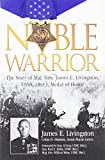 img - for Noble Warrior: The Life and Times of Maj. Gen. James E. Livingston, USMC (Ret.), Medal of Honor book / textbook / text book