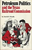 Petroleum Politics and the Texas Railroad Commission, David F. Prindle, 029276474X