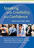 Speaking with Credibility and Confidence by Cara Hale Alter