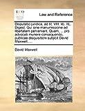 Disputatio Juridica, Ad Tit Viii Lib Xl Digest Qui Sine Manumissione Ad Libertatem Perveniant Quam, Pro Advocati Munere Consequendo, Public, David Maxwell, 1170815766