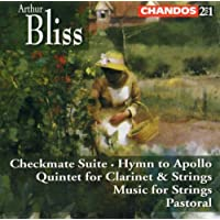 Sir Arthur Bliss: Checkmate Suite; Hymn to Apollo; Quintet for Clarinet & Strings; Pastoral