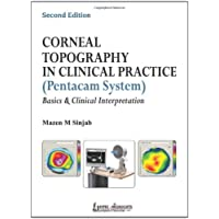 Corneal Topography In Clinical Practice(Pentacam System) Basics&Clinical Interpretation: Basics and Clinical Interpretation