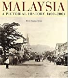 Malaysia:A Pictorial History 1400 - 2004