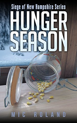 Hunger Season (Siege of New Hampshire Book 3) by [Roland, Mic]