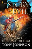 The Story of Evil: Volume I: Heroes of the Siege (Volume 1)
