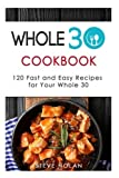 Book cover from Whole 30 Cookbook: 120 Fast and Easy Recipes For Your Whole 30 by Steve Nolan
