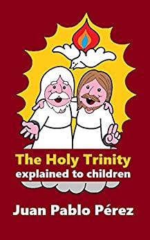 The Holy Trinity Explained to Children (English Edition) de [Perez, Juan Pablo]