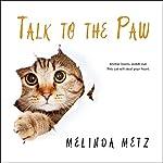 Talk to the Paw | Melinda Metz