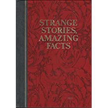 Strange Stories, Amazing Facts: Stories That are Bizarre, Unusual, Odd, Astonishing, and Often Incredible
