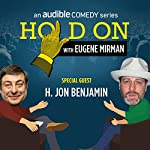 Ep. 3: NYC PodFest: H. Jon Benjamin (Hold On with Eugene Mirman) | Eugene Mirman,H. Jon Benjamin