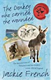 Front cover for the book The Donkey Who Carried the Wounded: The Famous Story of Simpson and His Donkey - a True Anzac Legend by Jackie French