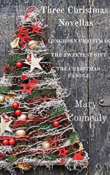 Three Christmas Novellas: Longhorn Christmas * The Sweetest Gift * The Christmas Candle by [Connealy, Mary]
