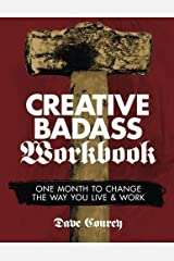 Creative Badass Workbook: One Month to Change the Way You Live and Work by Dave Conrey (2015-09-01)