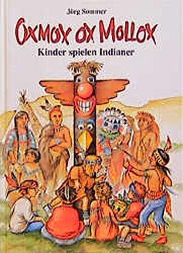 Oxmox ox Mollox. Kinder spielen Indianer (Kinder spielen Geschichte)