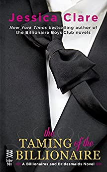 The Taming of the Billionaire (Billionaires and Bridesmaids) by [Clare, Jessica]