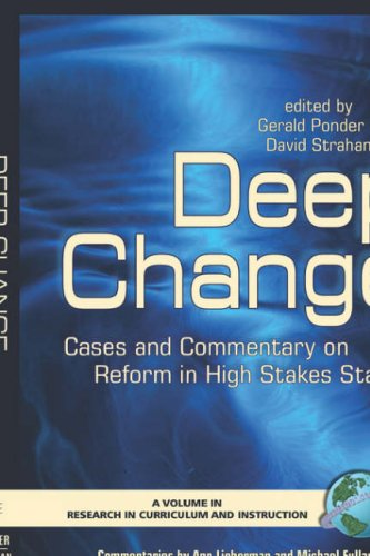 Deep Change: Cases and Commentary on Reform in High Stakes States (Research in Curriculum and Instruction)