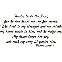 Psalm 28:6-7 Wall Art, Praise Be to the Lord, for He Has Heard My Cry for Mercy. The Lord Is My Strength and My Shield; My Heart Trusts in Him, and He Helps Me. My Heart Leaps for Joy, and with My Song I Praise Him, Creation Vinyls