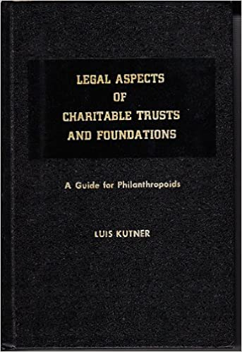 Legal Aspects of Charitable Trusts and Foundations, Kutner, Luis