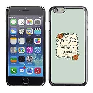 FECELL CITY // Duro Aluminio Pegatina PC Caso decorativo Funda Carcasa de Protección para Apple Iphone 6 // Inspirational Quote Text Be Nice Green