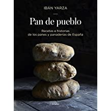 Pan de pueblo/Town Bread: Recetas e historias de los panes y panaderias de España/Recipes and History of Spain's Breads and Bakeries