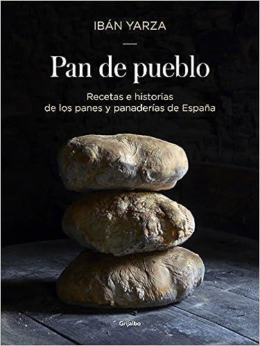 Pan de pueblo: Recetas e historias de los panes y panaderías de España Sabores: Amazon.es: Yarza, Ibán: Libros