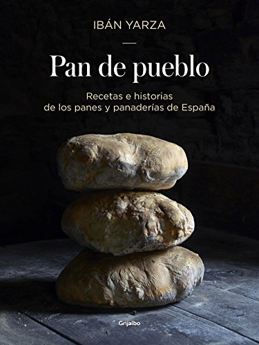 Pan de pueblo: Recetas e historias de los panes y panaderias de España / Town Bread: Recipes and History of Spain's Breads and Bakeries (Spanish Edition) by Iban Yarza
