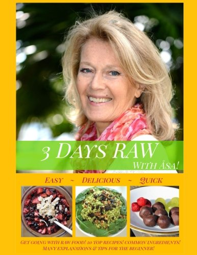 3 Days RAW with Asa!: A Beginner's Guide to Raw Foods: Easy, Quick and Delicious! by Asa Johansson
