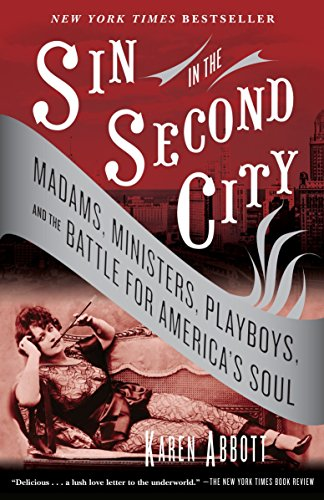 Sin In The Second City  Madams  Ministers  Playboys  And The Battle For Americas Soul