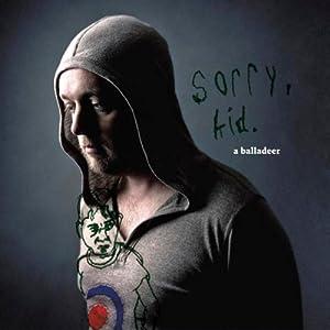 a balladeer - Sorry, Kid.