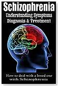 Schizophrenia: Understanding Symptoms Diagnosis & Treatment
