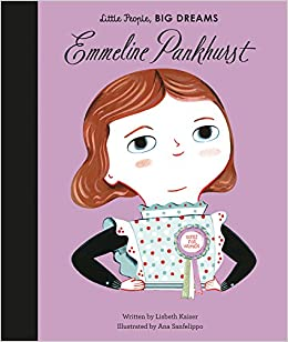 Emmeline Pankhurst (Little People, Big Dreams): Lisbeth Kaiser, Ana Sanfelippo: 9781786030207