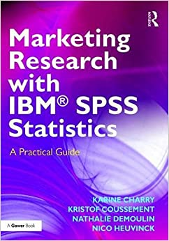 Marketing Research with IBM® SPSS Statistics: A Practical Guide