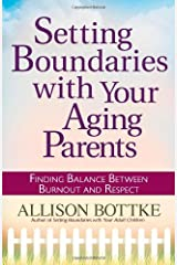 Setting Boundaries® with Your Aging Parents: Finding Balance Between Burnout and Respect Paperback